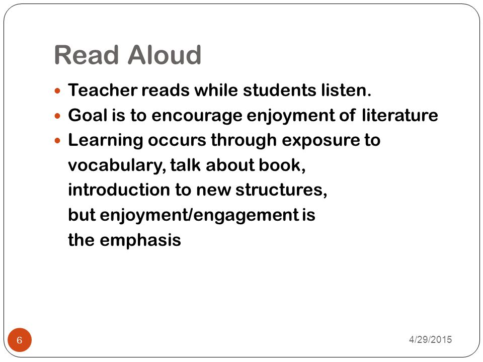 Read Aloud Teacher reads while students listen.
