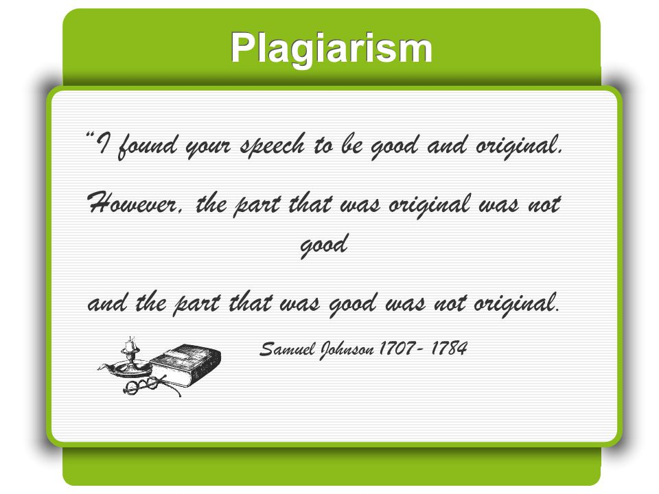 Plagiarism I found your speech to be good and original.