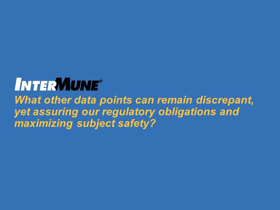 What other data points can remain discrepant, yet assuring our regulatory obligations and maximizing subject safety