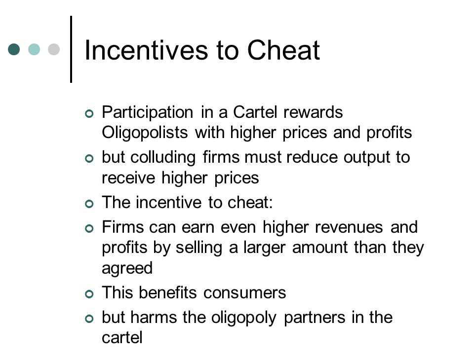 Incentives to Cheat Participation in a Cartel rewards Oligopolists with higher prices and profits.