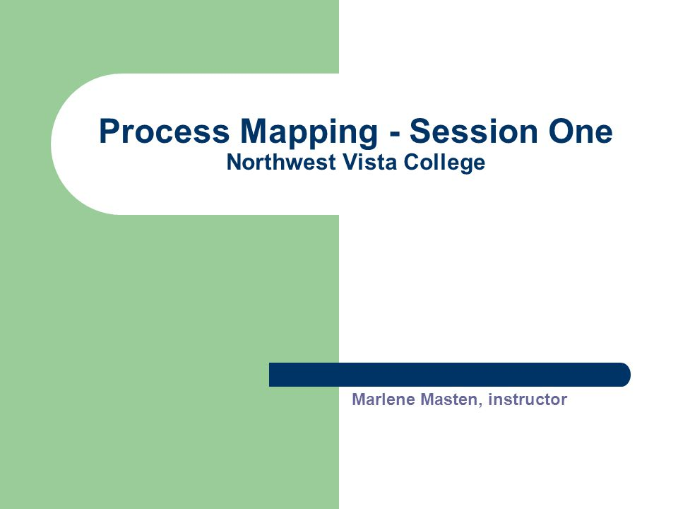 Process Mapping - Session One Northwest Vista College