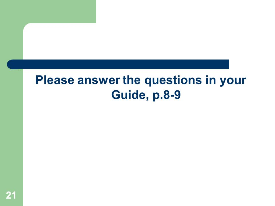 Please answer the questions in your Guide, p.8-9