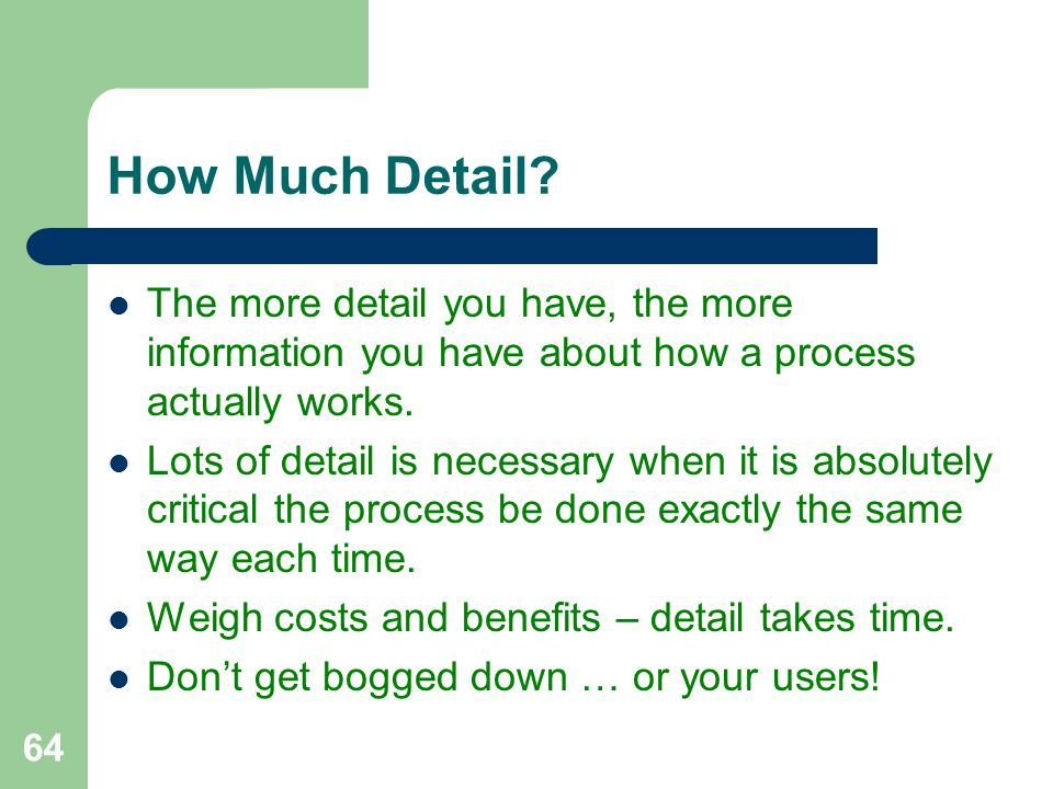 How Much Detail The more detail you have, the more information you have about how a process actually works.