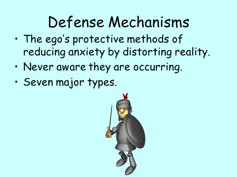 Defense Mechanisms The ego's protective methods of reducing anxiety by distorting reality. Never aware they are occurring.