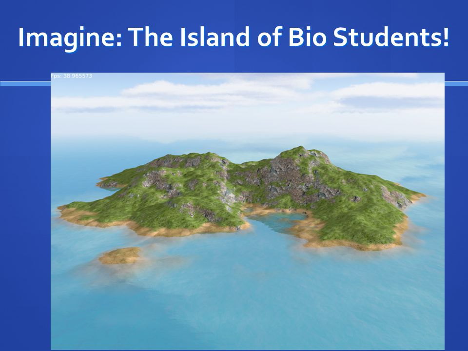 Imagine: The Island of Bio Students!