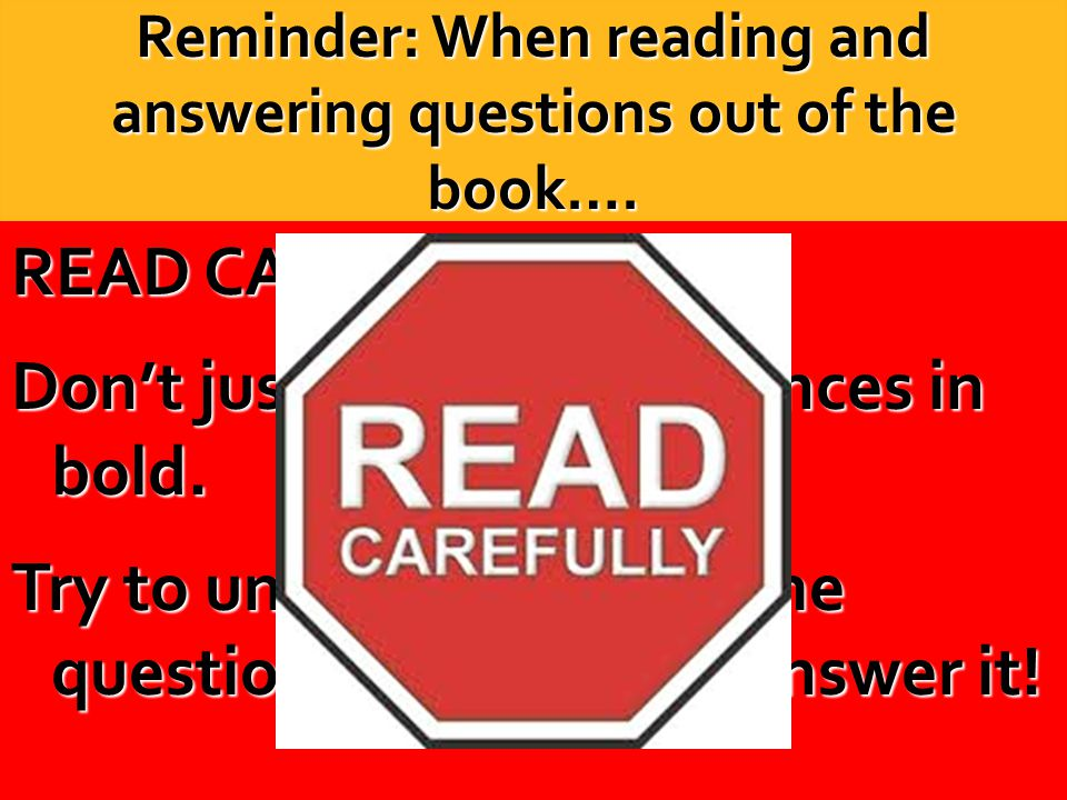 Reminder: When reading and answering questions out of the book….