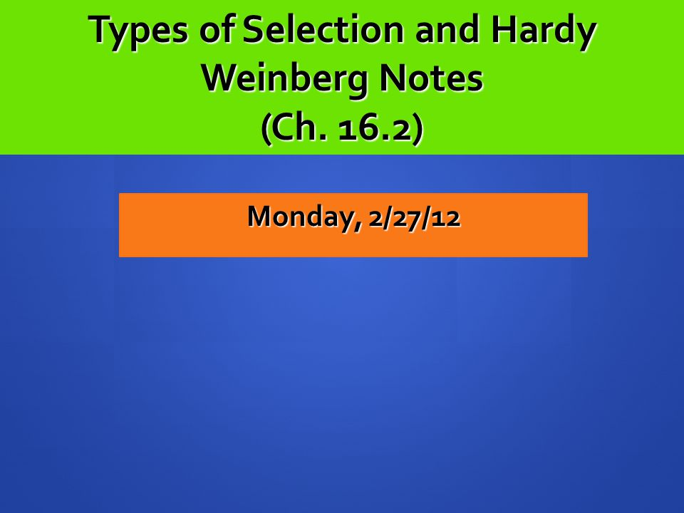 Types of Selection and Hardy Weinberg Notes (Ch. 16.2)