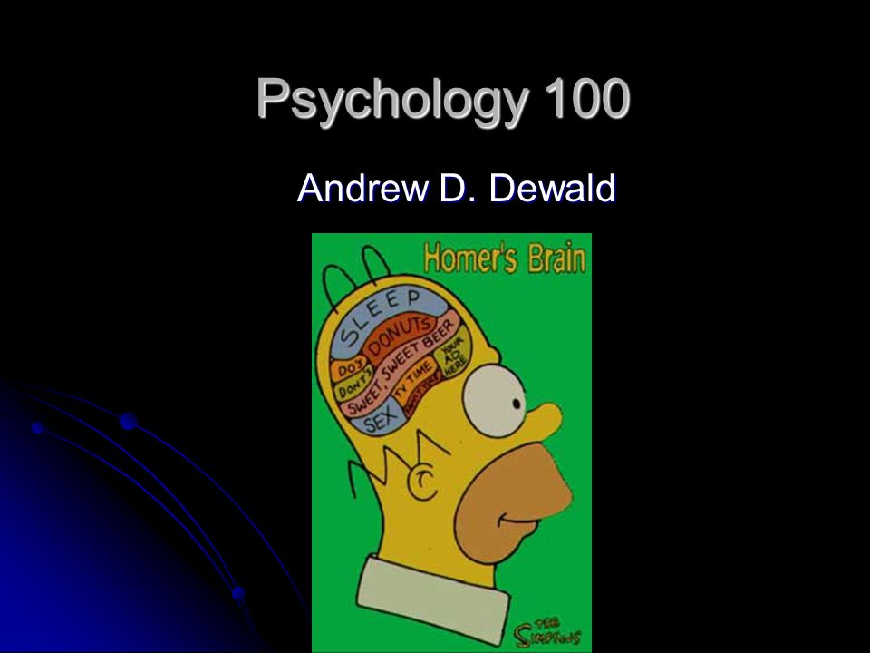 Psychology 100 Andrew D. Dewald
