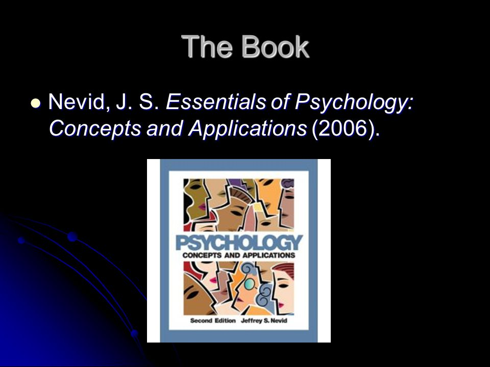 The Book Nevid, J. S. Essentials of Psychology: Concepts and Applications (2006).