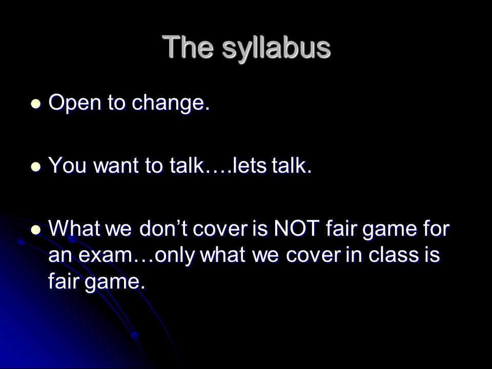 The syllabus Open to change. You want to talk….lets talk.