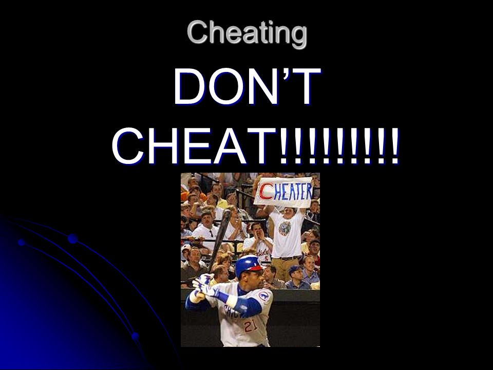 Cheating DON'T CHEAT!!!!!!!!!