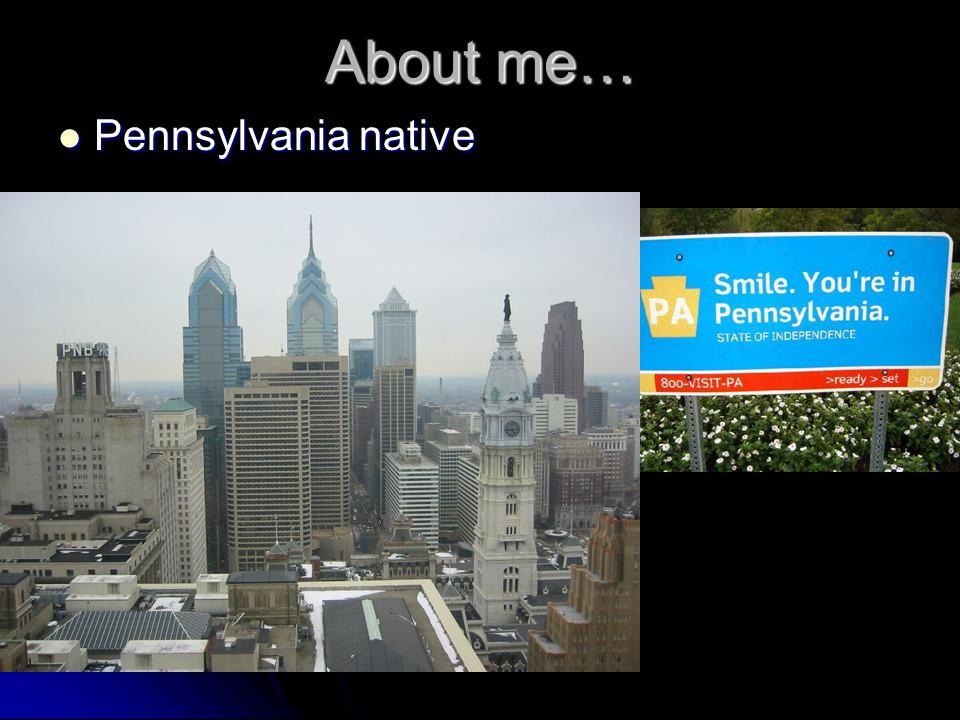 About me… Pennsylvania native