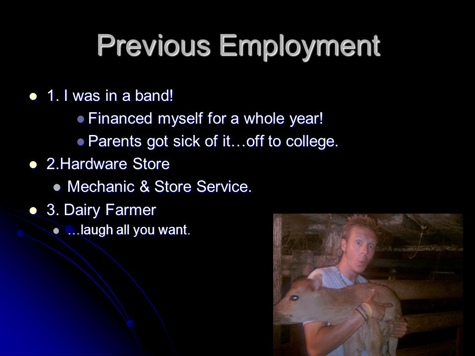 Previous Employment 1. I was in a band!