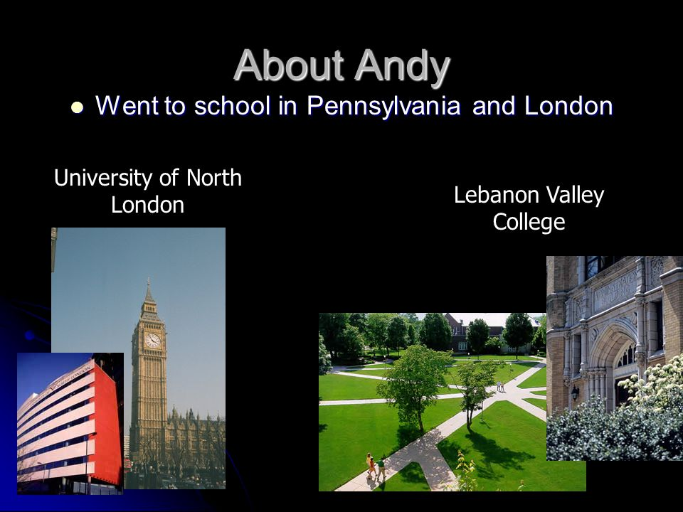 About Andy Went to school in Pennsylvania and London
