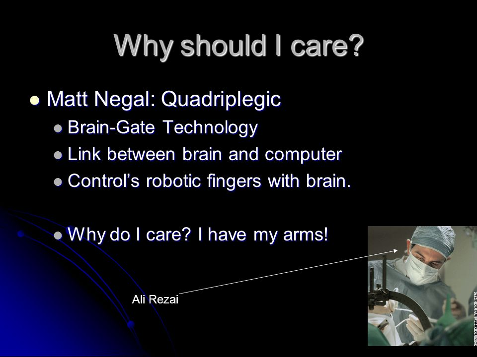 Why should I care Matt Negal: Quadriplegic Brain-Gate Technology