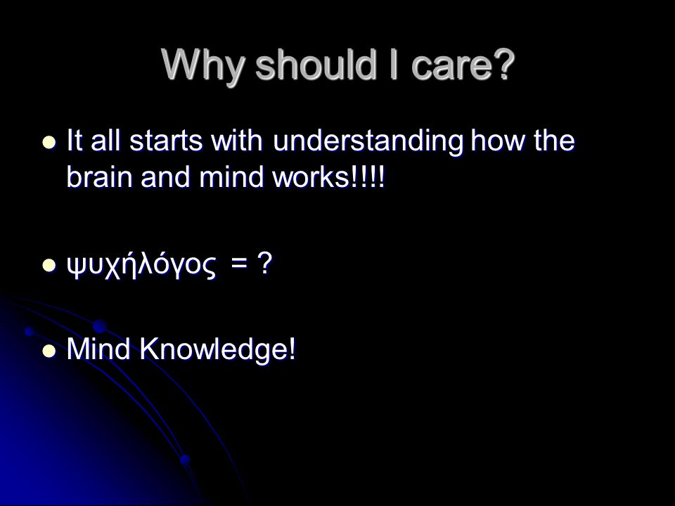 Why should I care It all starts with understanding how the brain and mind works!!!! ψυχήλόγος =