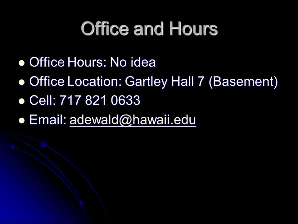 Office and Hours Office Hours: No idea