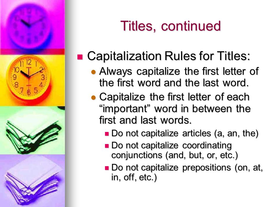 Titles, continued Capitalization Rules for Titles: