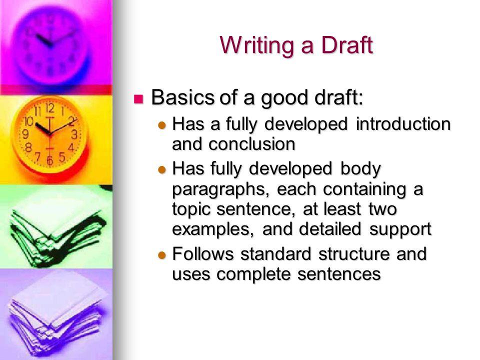 Writing a Draft Basics of a good draft: