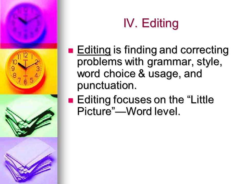 IV. Editing Editing is finding and correcting problems with grammar, style, word choice & usage, and punctuation.