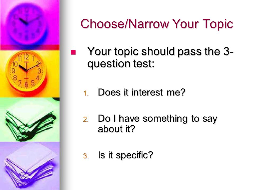 Choose/Narrow Your Topic