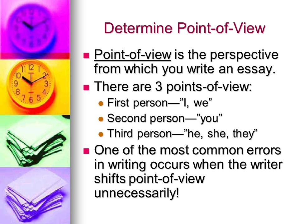 points of view in writing essay One of the keys to writing a descriptive essay is to create a picture in  to  understand the meaning of the topic from the writer's point of view.