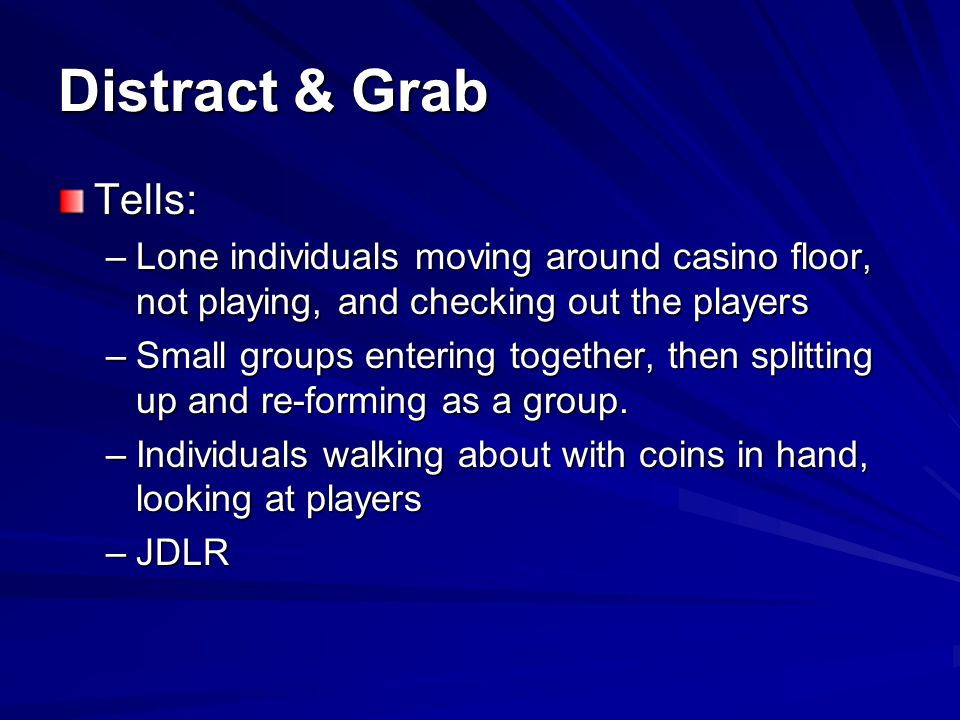 Distract & Grab Tells: Lone individuals moving around casino floor, not playing, and checking out the players.