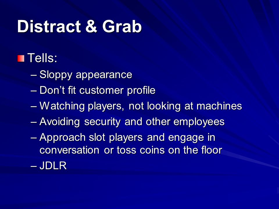 Distract & Grab Tells: Sloppy appearance Don't fit customer profile