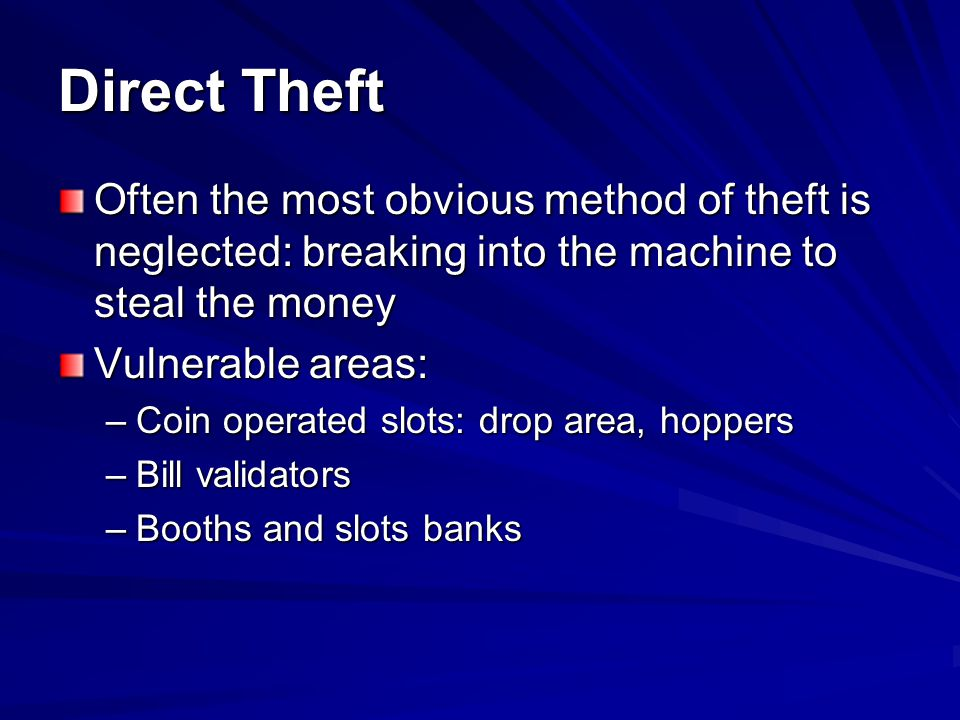 Direct Theft Often the most obvious method of theft is neglected: breaking into the machine to steal the money.