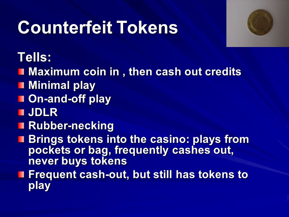 Counterfeit Tokens Tells: Maximum coin in , then cash out credits