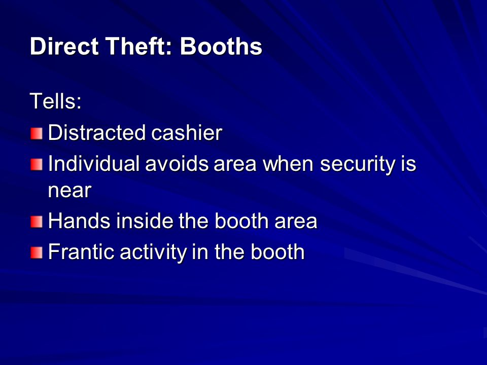 Direct Theft: Booths Tells: Distracted cashier