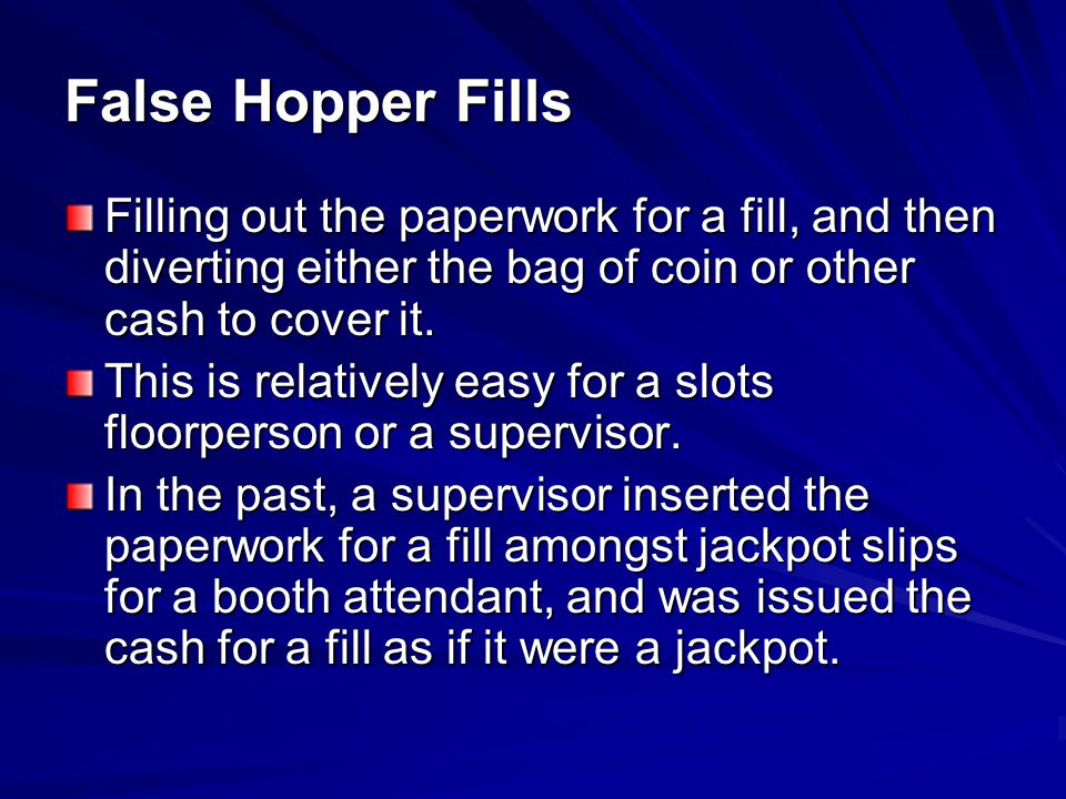 False Hopper Fills Filling out the paperwork for a fill, and then diverting either the bag of coin or other cash to cover it.