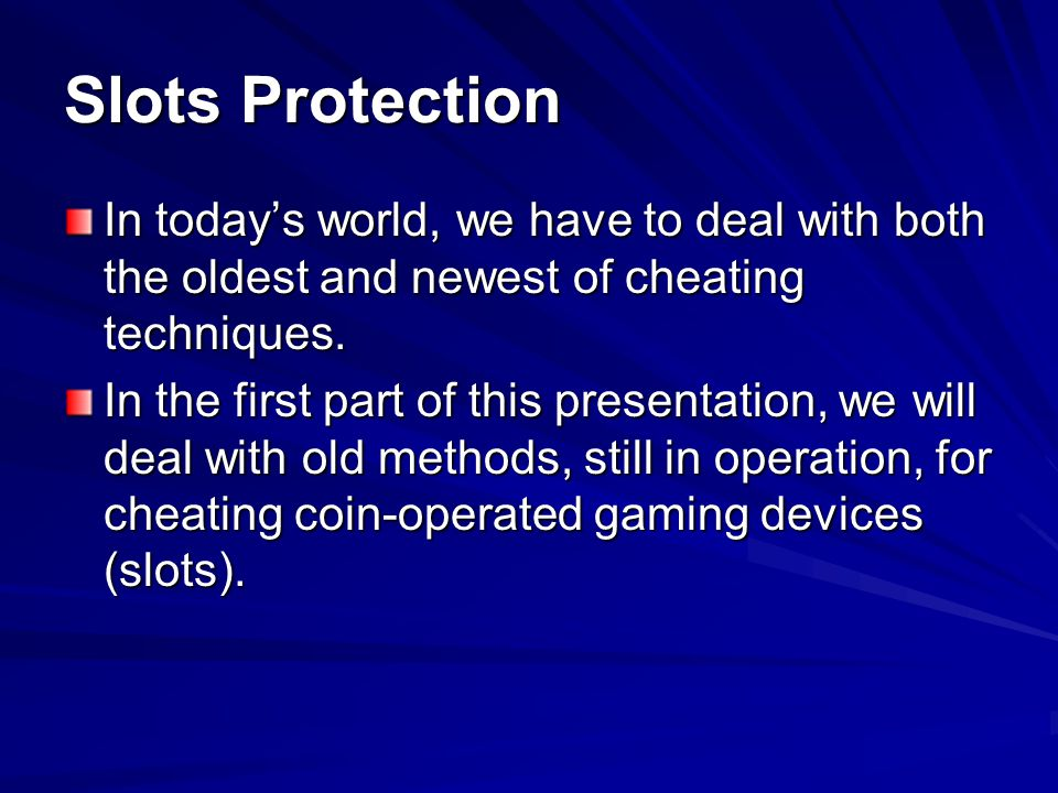 Slots Protection In today's world, we have to deal with both the oldest and newest of cheating techniques.