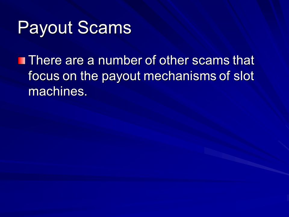 Payout Scams There are a number of other scams that focus on the payout mechanisms of slot machines.