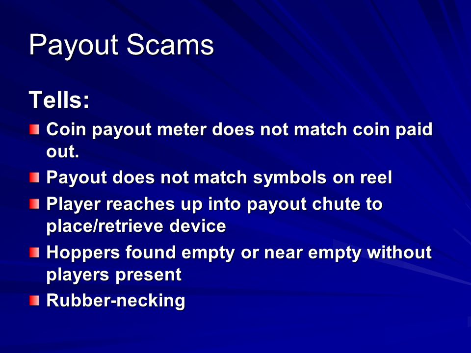 Payout Scams Tells: Coin payout meter does not match coin paid out.