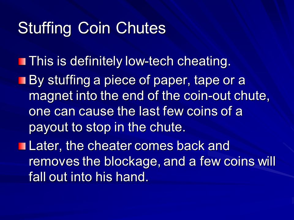 Stuffing Coin Chutes This is definitely low-tech cheating.