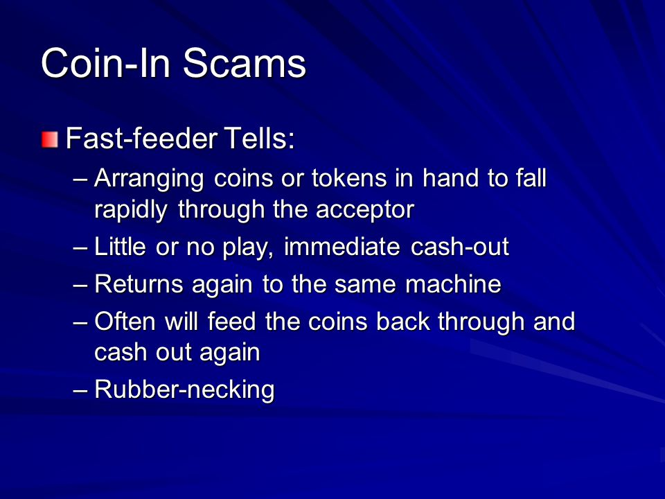 Coin-In Scams Fast-feeder Tells: