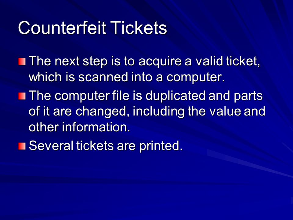 Counterfeit Tickets The next step is to acquire a valid ticket, which is scanned into a computer.