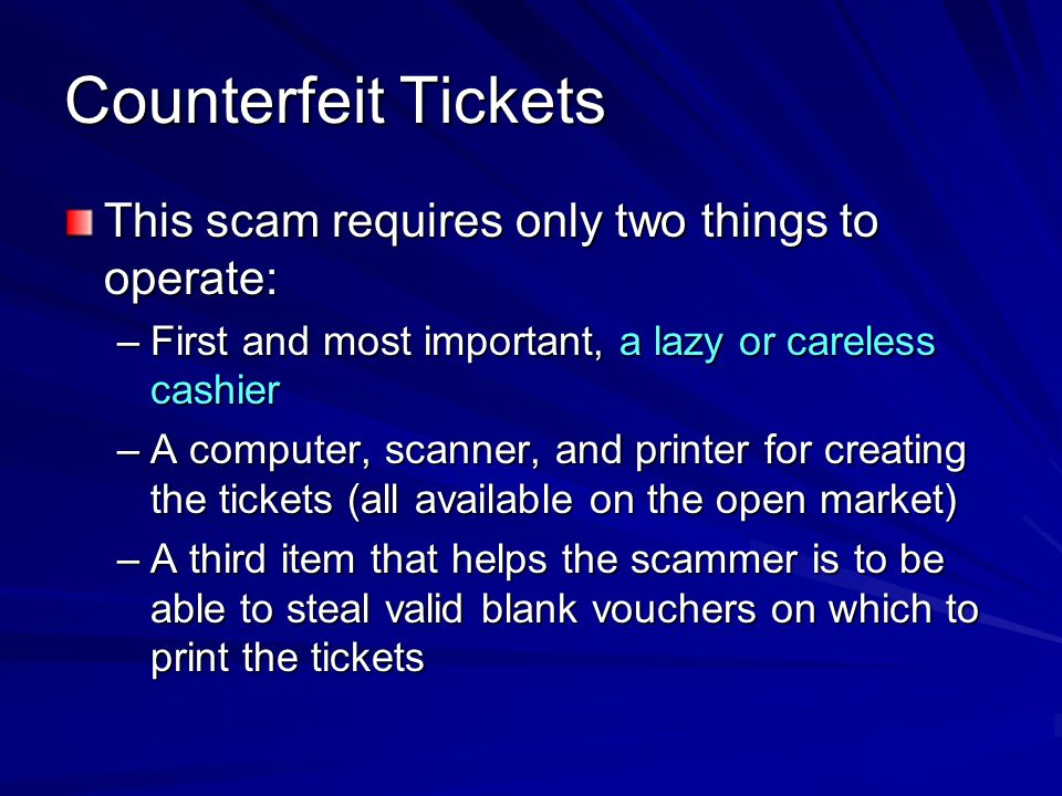 Counterfeit Tickets This scam requires only two things to operate: