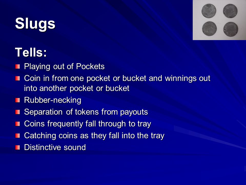 Slugs Tells: Playing out of Pockets