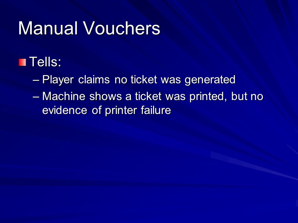 Manual Vouchers Tells: Player claims no ticket was generated