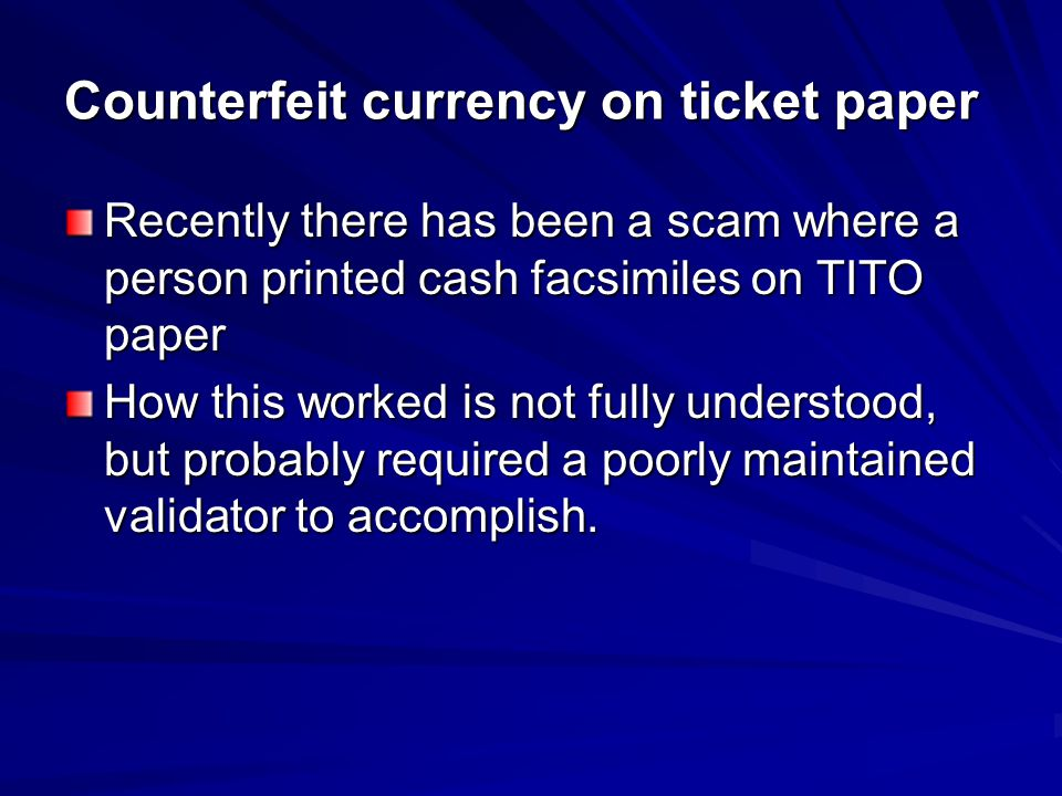 Counterfeit currency on ticket paper