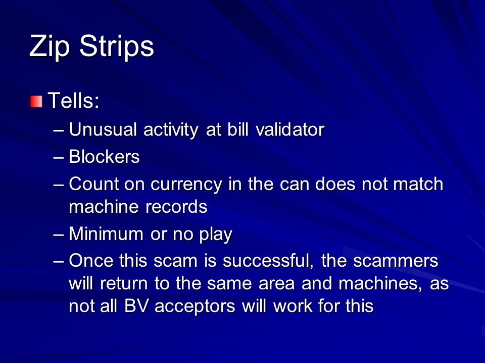 Zip Strips Tells: Unusual activity at bill validator Blockers