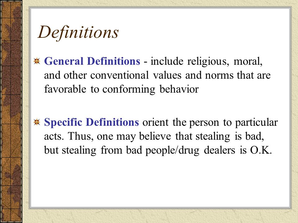 Definitions General Definitions - include religious, moral, and other conventional values and norms that are favorable to conforming behavior.