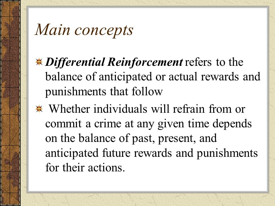 Main concepts Differential Reinforcement refers to the balance of anticipated or actual rewards and punishments that follow.