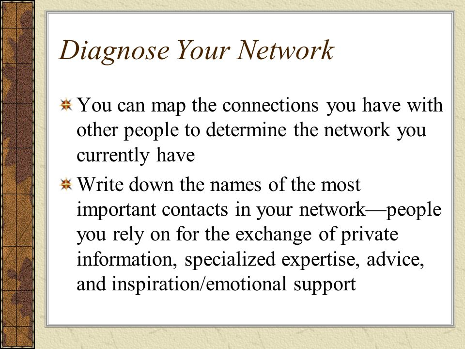 Diagnose Your Network You can map the connections you have with other people to determine the network you currently have.