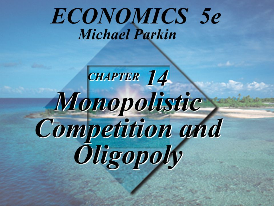 CHAPTER 14 Monopolistic Competition and Oligopoly