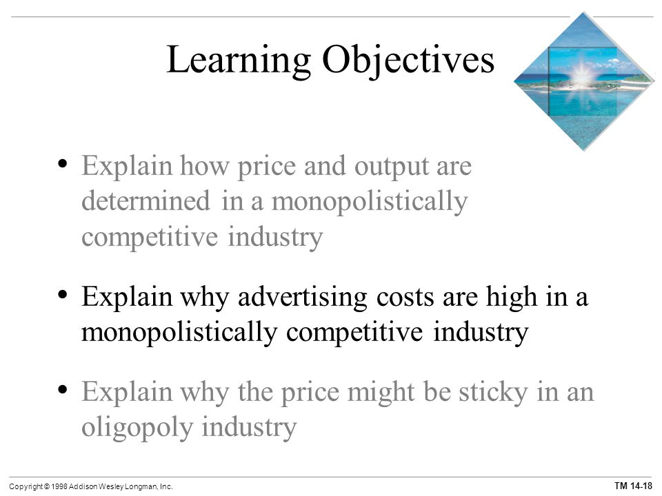 Learning Objectives Explain how price and output are determined in a monopolistically competitive industry.