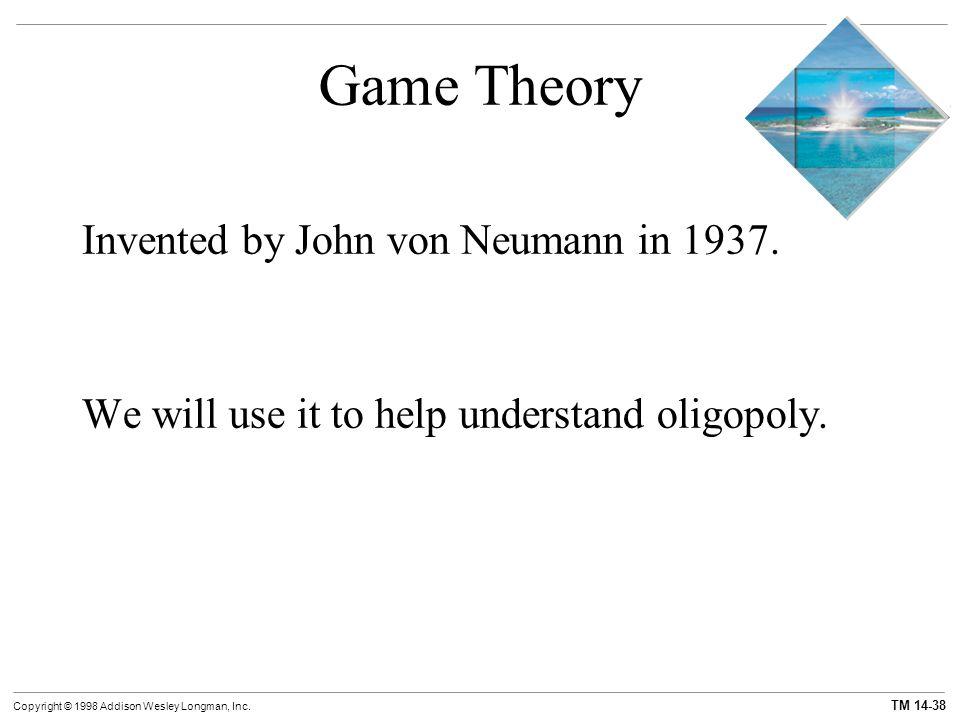 Game Theory Invented by John von Neumann in 1937.