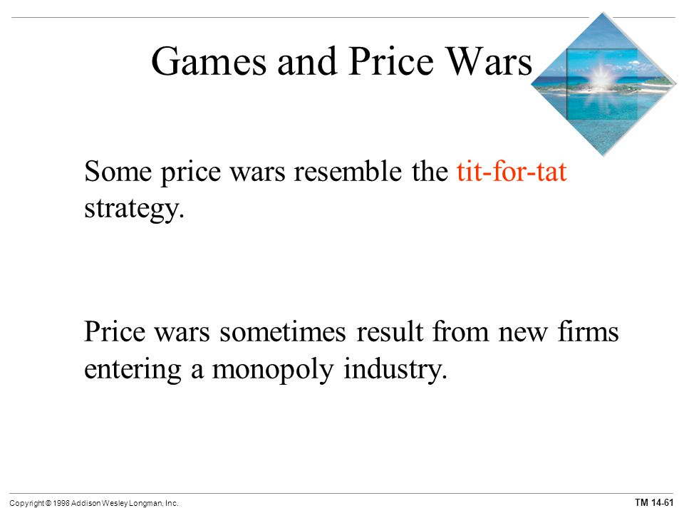 Games and Price Wars Some price wars resemble the tit-for-tat strategy. Price wars sometimes result from new firms entering a monopoly industry.